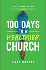 100 Days to a Healthier Church: A Step-By-Step Guide for Pastors and Leadership Teams Kindle Edition