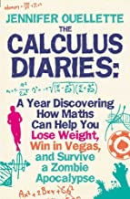 Calculus Diaries: A Year Discovering How Maths Can Help You Lose Weight, Win in Vegas and Survive a Zombie Apocalypse. Jennifer Ouellett