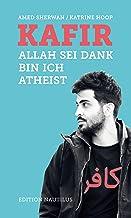 Kafir: Allah sei Dank bin ich Atheist (German Edition)