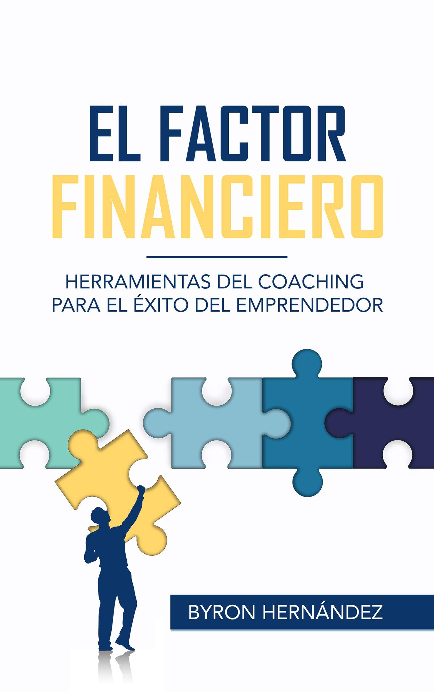 El Factor Financiero: Herramientas del Coaching para el Éxito del Emprendedor (Spanish Edition)