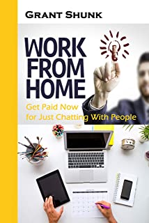 Work From Home: Get Paid Now for Just Chatting With People (English Edition)