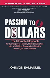 Passion To Dollars: The ULTIMATE PLAYBOOK For Turning Your Passion, Skill or Expertise into a $1Million Business In 11 Months Even if you're a Newbie