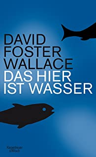 Das hier ist Wasser: Anstiftung zum Denken - Zweisprachige Ausgabe (Engl. / Dt.) (German Edition)