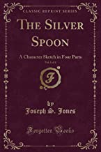 The Silver Spoon, Vol. 1 of 4: A Character Sketch in Four Parts (Classic Reprint)