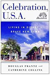 Celebration, U.S.A.: Living in Disney's Brave New Town by Douglas Frantz and Catherine Collins
