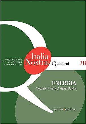 Energia. Il punto di vista di Italia Nostra: Quaderni dell'Associazione Nazionale per la tutela del Patrimonio Storico Artistico e Naturale della Nazione (Quaderni di Italia Nostra Vol. 28)