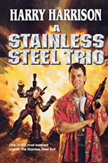 A Stainless Steel Trio: A Stainless Steel Rat Is Born/The Stainless Steel Rat Gets Drafted/The Stainless Steel Rat Sings t...