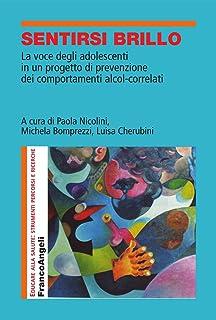Sentirsi brillo. La voce degli adolescenti in un progetto di prevenzione dei comportamenti alcol-correlati (Educare alla salute:strum.ricerc.percorsi Vol. 4) (Italian Edition)