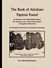 The Book of Abraham papyrus found, as it relates to the source of the Book of Abraham: An answer to Dr. Hugh Nibley's book