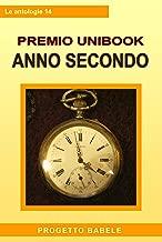 Unibook Anno Secondo: Antologia del Premio Letterario Unibook 2010 (I libri di PB - Antologie Vol. 14) (Italian Edition)