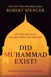 Did Muhammad Exist?: An Inquiry into Islam's Obscure Origins―Revised and Expanded Edition