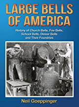 Large Bells of America: History of Church Bells, Fire Bells, School Bells, Dinner Bells and Their Foundries