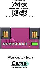 Projeto testador Cabo  de rede Ethernet com conector  RJ45 Com desenho de esquema e layout no KiCad (Portuguese Edition)