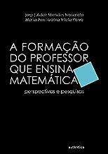 A formação do professor que ensina matemática: Perspectivas e pesquisas