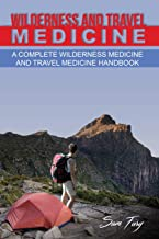 Wilderness and Travel Medicine: A Complete Wilderness Medicine and Travel Medicine Handbook (Escape, Evasion, and Survival)