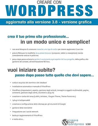 Creare con Wordpress 3.8 - Versione grafica: Crea il tuo primo sito professionale!