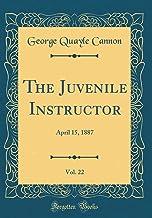 The Juvenile Instructor, Vol. 22: April 15, 1887 (Classic Reprint)