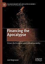 Financing the Apocalypse: Drivers for Economic and Political Instability (Palgrave Insights into Apocalypse Economics)