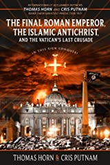 The Final Roman Emperor, the Islamic Antichrist, and the Vatican's Last Crusade Kindle Edition
