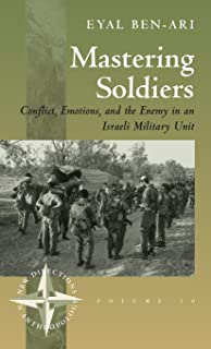 Mastering Soldiers: Conflict, Emotions, and the Enemy in an Israeli Army Unit (New Directions in Anthropology)