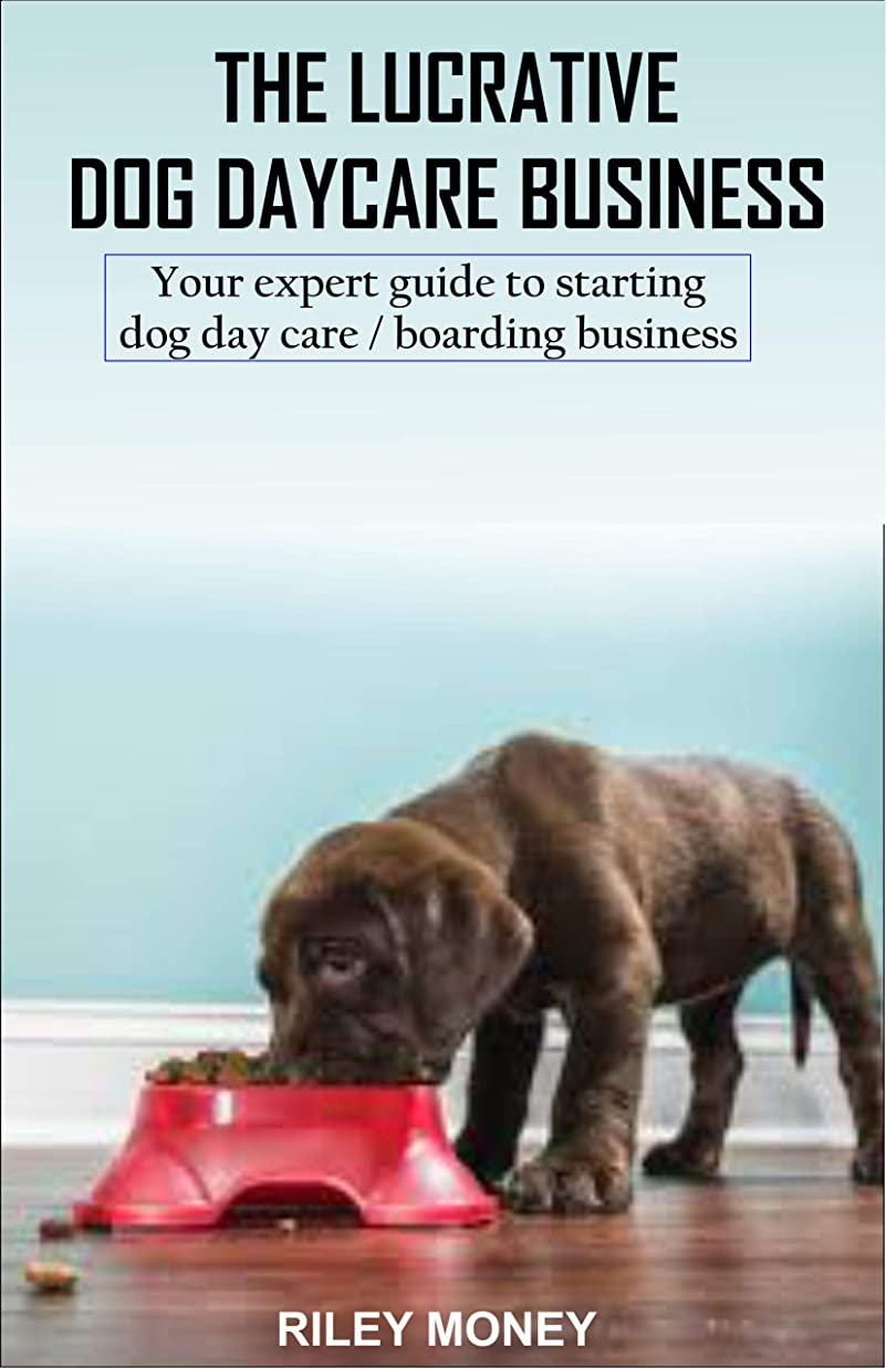 人形プレミアTHE LUCRATIVE DOG DAY CARE BUSINESS: Your expert guide to starting dog day care/boarding business (English Edition)
