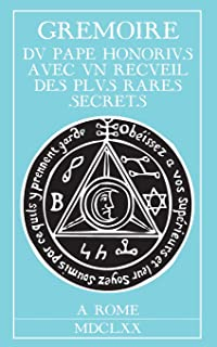 Grimoire du Pape Honorius: Avec un recueil des plus rares secrets (French Edition)