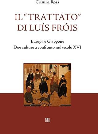 Il Trattato di Luís Fróis: Europa e Giappone Due culture a confronto nel secolo XVI (NovaCollectanea)