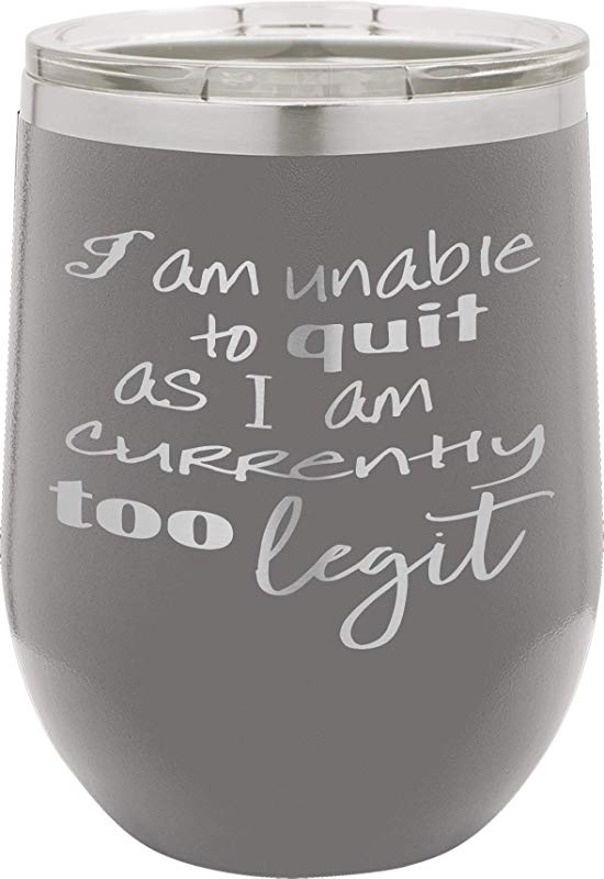 I Am Unable To Quit As I Am 12oz Wine Tumbler With Lid 100 Stainless Steel Insulated Stemless Double Wall Vacuum Tumbler Funny Sayings Mom Nana Dad Wife BFF Best Gift For Mens Woman Gray