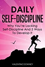 Daily Self-Discipline: Why You're Lacking Self-Discipline And 5 Ways To Develop It