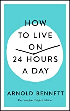 How to Live on 24 Hours a Day: The Complete Original Edition