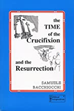 The Time of the Crucifixion and the Resurrection