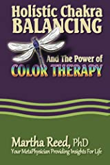 Holistic Chakra Balancing and the Power of Color Therapy Kindle Edition