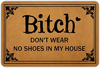 Front Door Mat Entrance Floor Mat Bitch Don't Wear No Shoes in My House Funny..