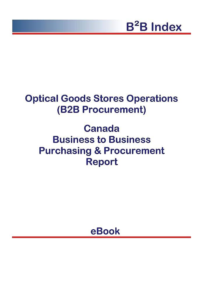 毎月スロープピッチャーOptical Goods Stores Operations (B2B Procurement) in Canada: B2B Purchasing + Procurement Values (English Edition)