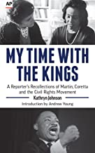 My Time With the Kings: A Reporter's Recollection of Martin, Coretta and the Civil Rights Movement