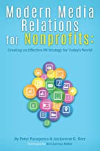 Modern Media Relations for Nonprofits: Creating an Effective PR Strategy for Today's World (Nonprofit Series)