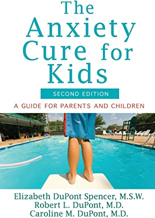 The Anxiety Cure for Kids: A Guide for Parents and Children (Second Edition) by DuPont Spencer, Elizabeth, DuPont, Robert L., DuPont, Caroli (2014) Paperback