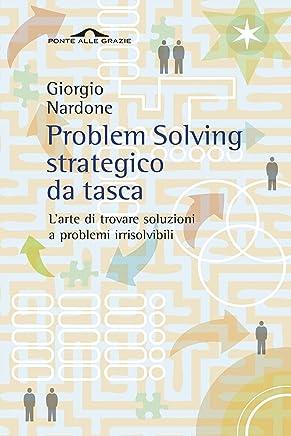 Problem Solving strategico da tasca: Larte di trovare soluzioni a problemi irrisolvibili