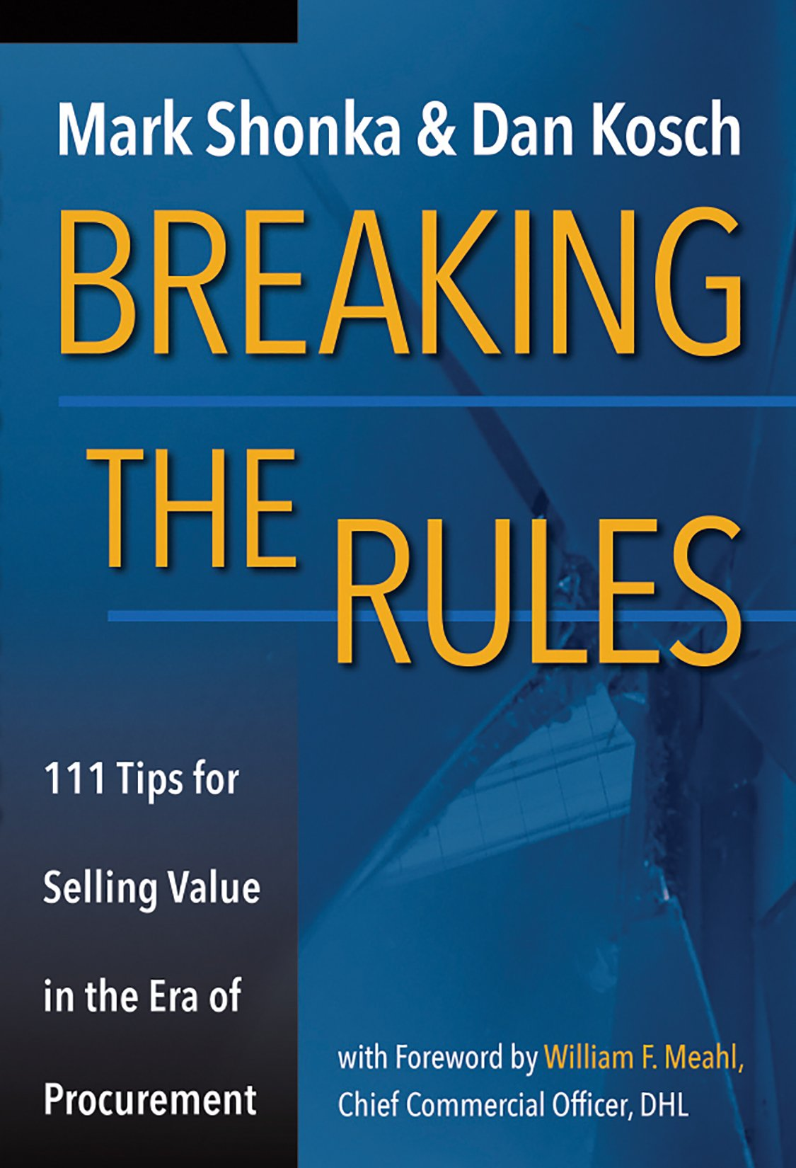 Breaking The Rules: 111 Tips for Selling Value in the Era of Procurement
