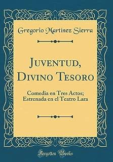 Juventud, Divino Tesoro: Comedia en Tres Actos; Estrenada en el Teatro Lara (Classic Reprint) (Spanish Edition)