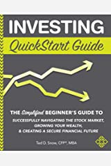 Investing QuickStart Guide: The Simplified Beginner's Guide to Successfully Navigating the Stock Market, Growing Your Wealth & Creating a Secure Financial Future (QuickStart Guides™ - Finance) Kindle Edition