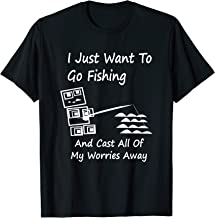 I Just Want To Go Fishing And Cast All Of My Worries Away T-Shirt