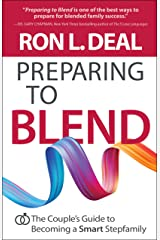 Preparing to Blend: The Couple's Guide to Becoming a Smart Stepfamily Kindle Edition