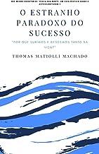 O estranho paradoxo do sucesso: Por que subimos e descemos tanto na vida? (Série: Vença! Livro 2)