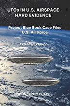 UFOs IN U.S. AIRSPACE: HARD EVIDENCE: Project Blue Book Case Files U.S. Air Force - Extended Version