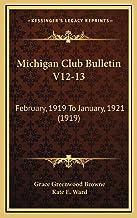 Michigan Club Bulletin V12-13: February, 1919 To January, 1921 (1919)