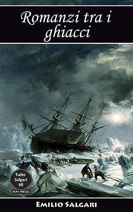 Romanzi tra i ghiacci: Al Polo Australe in velocipede, Nel paese dei ghiacci, Al Polo Nord, La Stella Polare e il suo viaggio avventuroso, La Stella DellAraucania, ... Una sfida al Polo (Tutto Salgari Vol. 8)