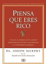 Piensa Que Eres Rico: Utiliza El Poder De Tu Mente Subconsciente Para Encontrar La Verdadera Riqueza (Spanish Edition)