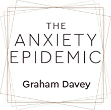 The Anxiety Epidemic: The Causes of our Modern Day Anxieties