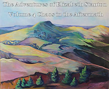 The Adventures of Elizabeth Stanton Series Volume 4 Chaos in the Aftermath